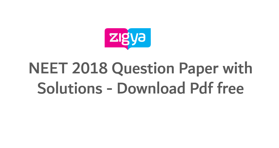 NEET 2018 Question Paper Solutions