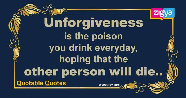 Unforgiveness  is the poison  you drink everyday,  hoping that the  other person will die..