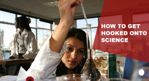 How to get hooked onto science