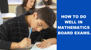 How to do well in Mathematics Board Exams.