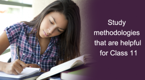 Study methodologies that are helpful for Class 11
